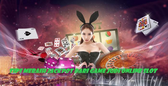 Tips Meraih Jackpot Dari Game Judi Online Slot